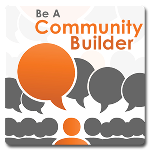 Be a community builder.